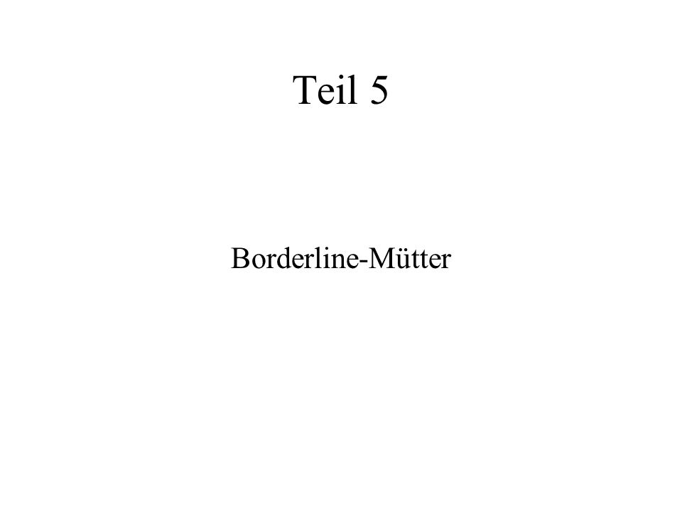 Teil 5 Borderline-Mütter