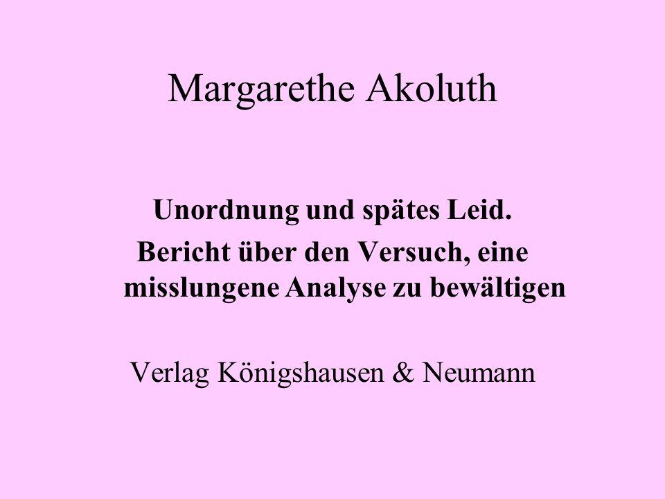 Margarethe Akoluth Unordnung und spätes Leid.