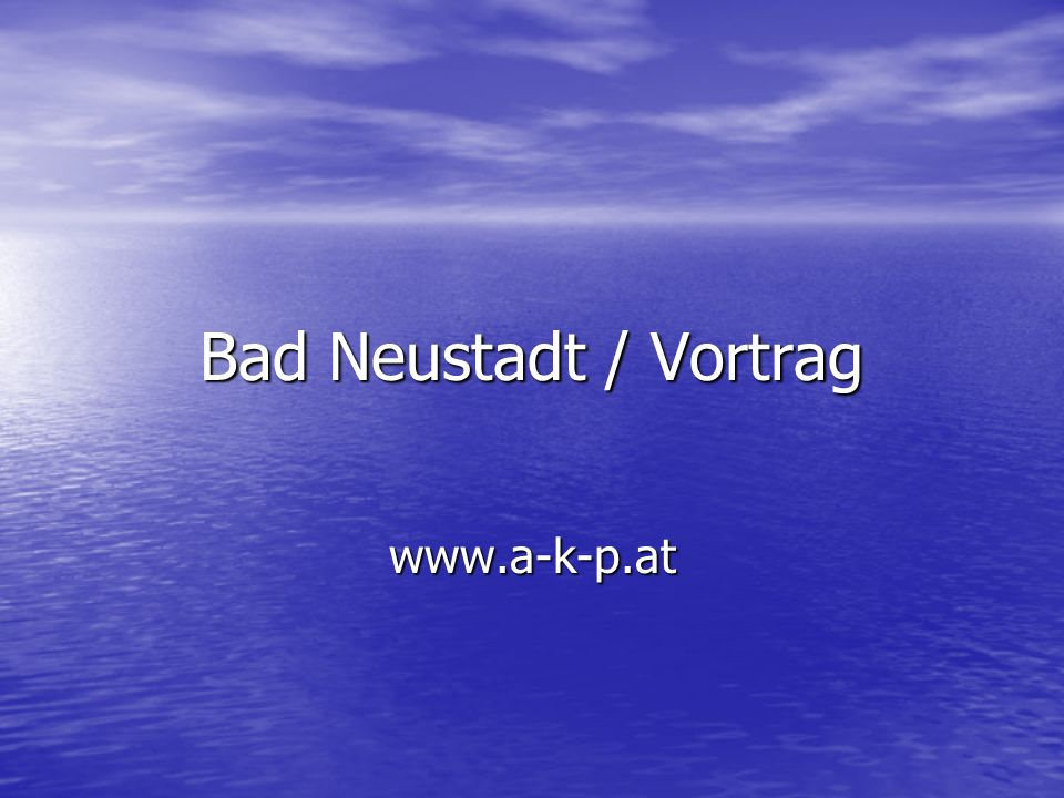 Bad Neustadt / Vortrag www.a-k-p.at