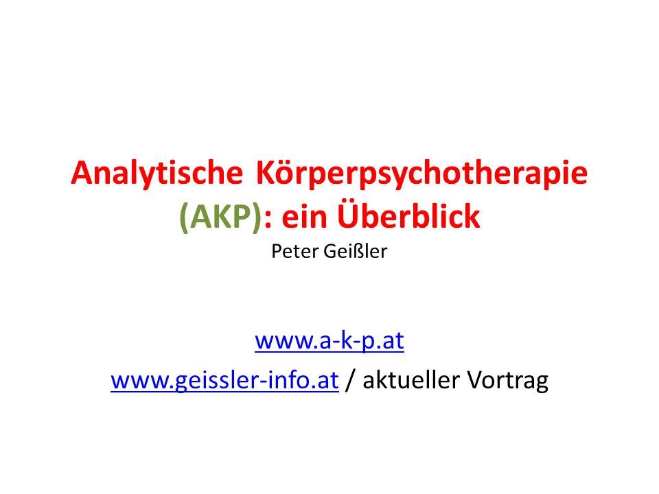 Analytische Körperpsychotherapie (AKP): ein Überblick Peter Geißler