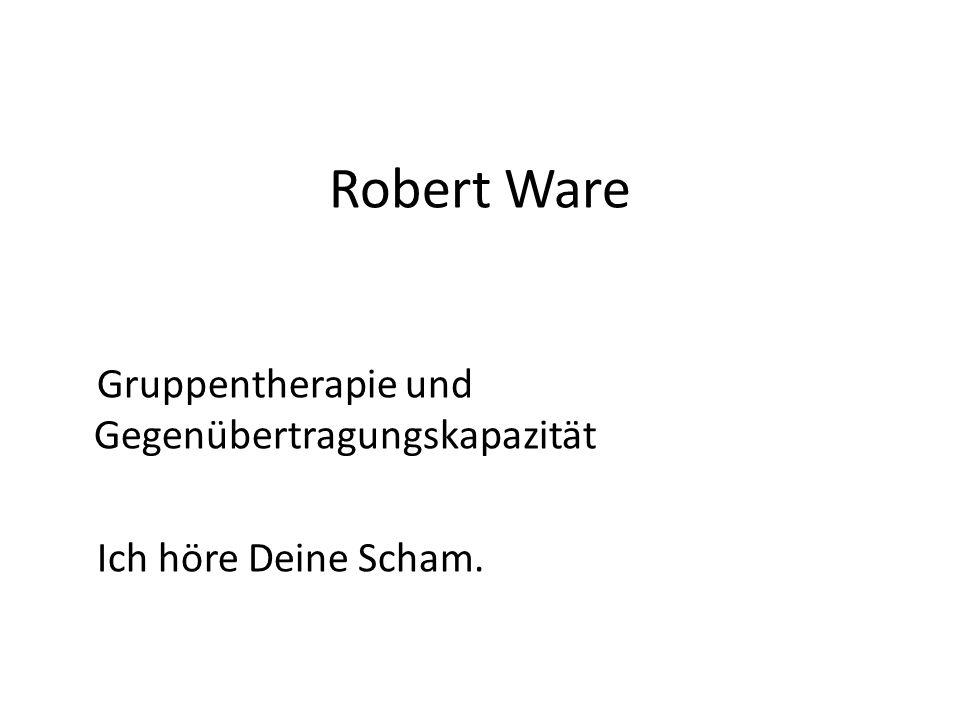 Robert Ware Gruppentherapie und Gegenübertragungskapazität Ich höre Deine Scham.