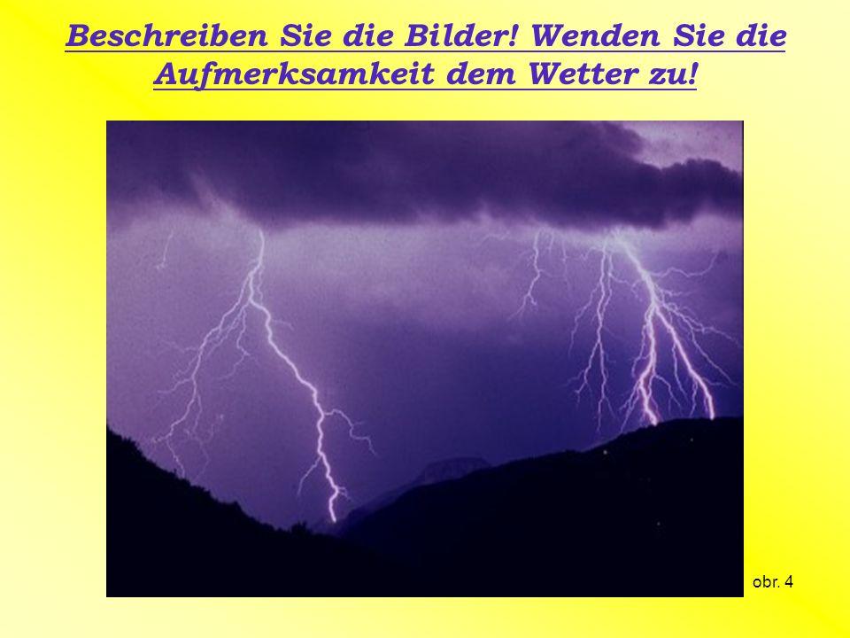 Beschreiben Sie die Bilder! Wenden Sie die Aufmerksamkeit dem Wetter zu!