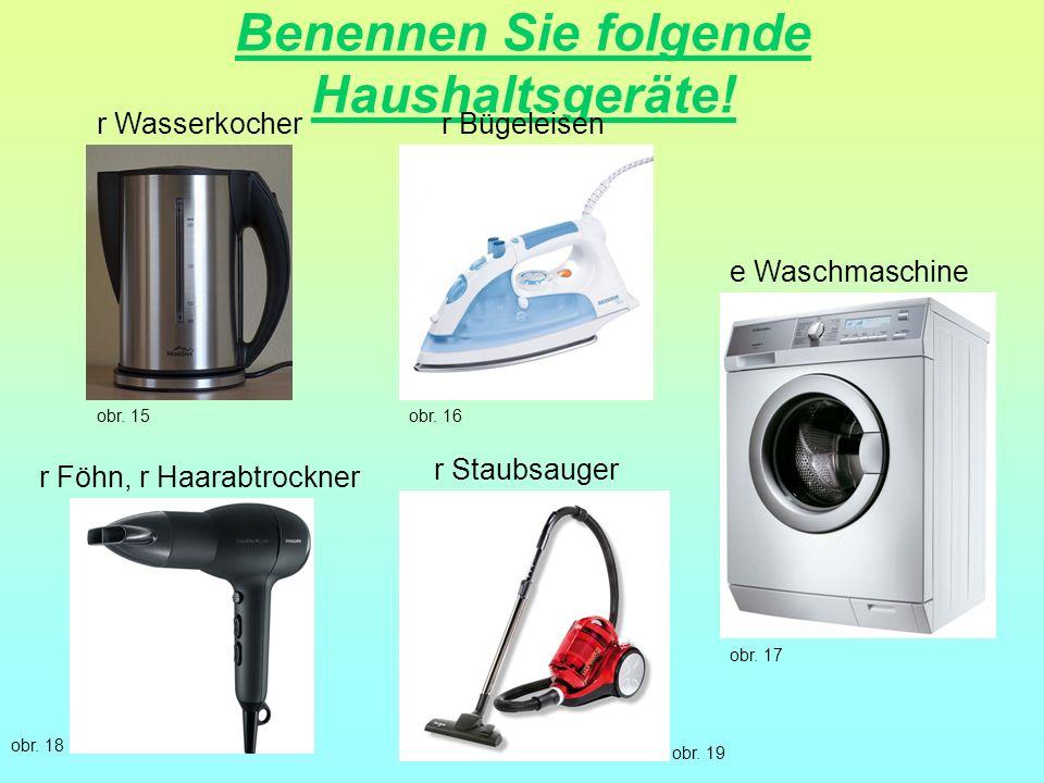 Benennen Sie folgende Haushaltsgeräte!