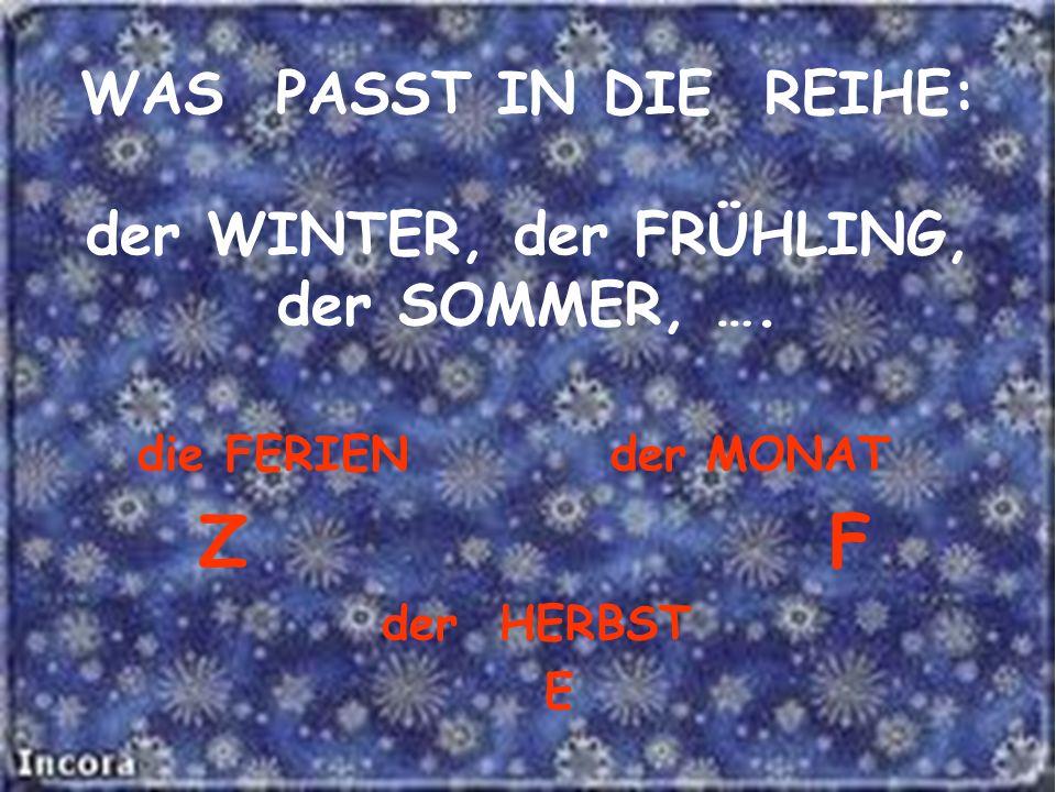 WAS PASST IN DIE REIHE: der WINTER, der FRÜHLING, der SOMMER, ….