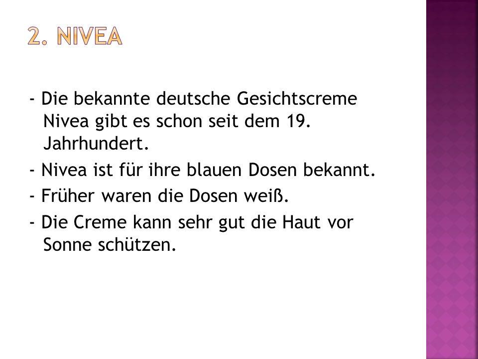 2. Nivea - Die bekannte deutsche Gesichtscreme Nivea gibt es schon seit dem 19. Jahrhundert. - Nivea ist für ihre blauen Dosen bekannt.