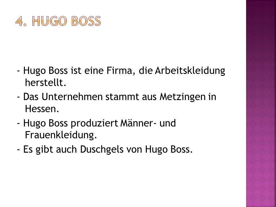 4. Hugo Boss - Hugo Boss ist eine Firma, die Arbeitskleidung herstellt. - Das Unternehmen stammt aus Metzingen in Hessen.
