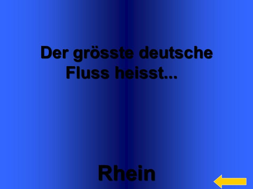 Rhein Der grösste deutsche Fluss heisst... Welcome to Power Jeopardy