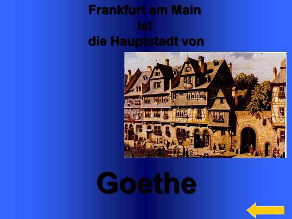 Goethe Frankfurt am Main ist die Hauptstadt von
