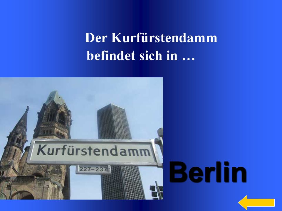 Berlin Der Kurfürstendamm befindet sich in … Welcome to Power Jeopardy
