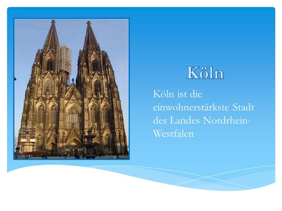 Köln Köln ist die einwohnerstärkste Stadt des Landes Nordrhein-Westfalen