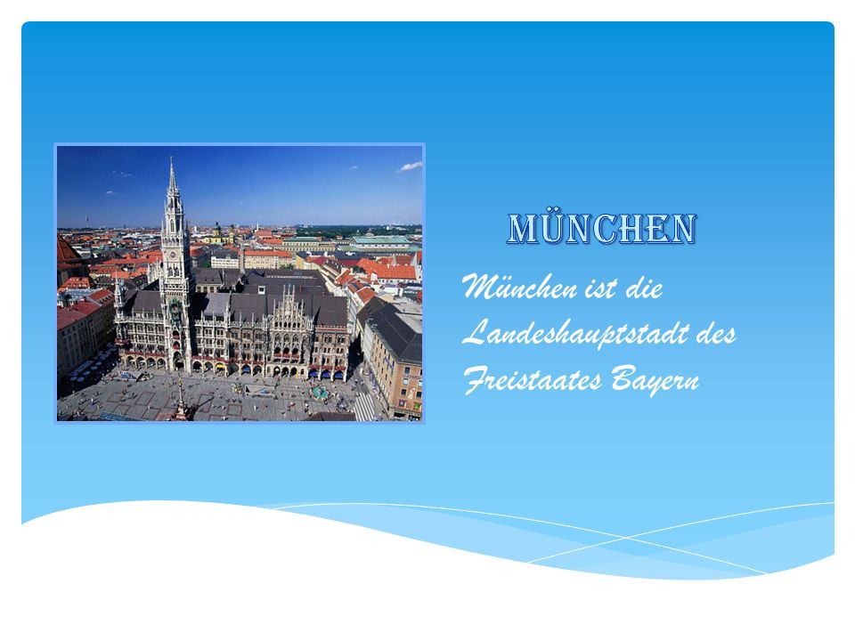 München München ist die Landeshauptstadt des Freistaates Bayern
