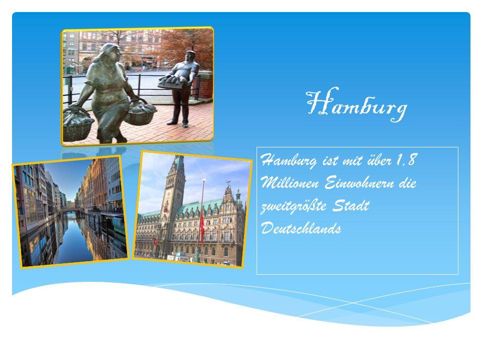 Hamburg Hamburg ist mit über 1,8 Millionen Einwohnern die zweitgrößte Stadt Deutschlands