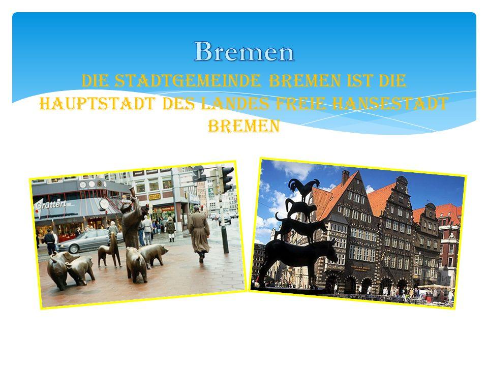 Bremen Die Stadtgemeinde Bremen ist die Hauptstadt des Landes Freie Hansestadt Bremen