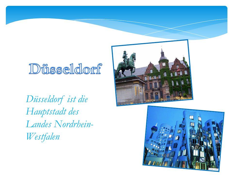 Düsseldorf Düsseldorf ist die Hauptstadt des Landes Nordrhein- Westfalen