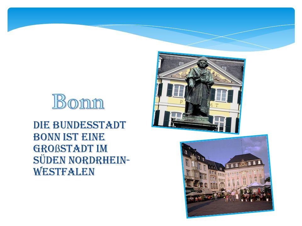 Bonn Die Bundesstadt Bonn ist eine Großstadt im Süden Nordrhein- Westfalen