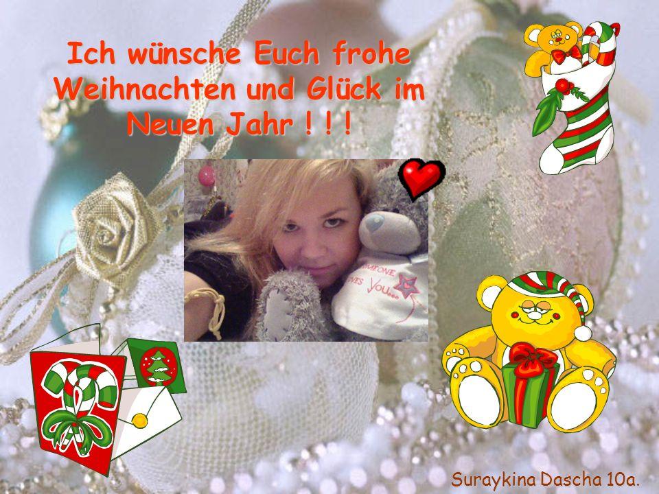 Ich wünsche Euch frohe Weihnachten und Glück im Neuen Jahr ! ! !