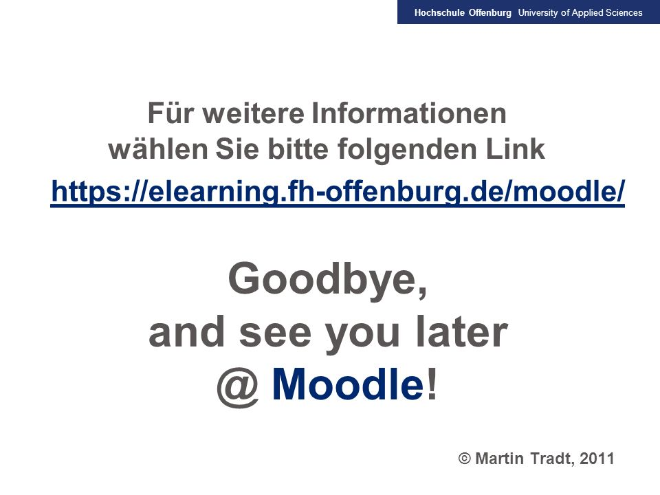 Goodbye, and see you Moodle! Für weitere Informationen
