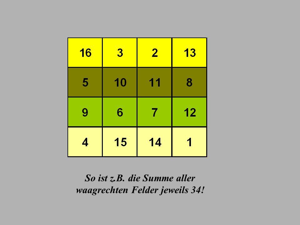So ist z.B. die Summe aller waagrechten Felder jeweils 34!