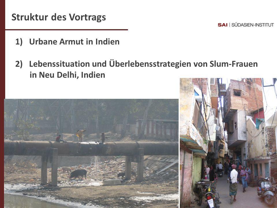 Struktur des Vortrags 1) Urbane Armut in Indien