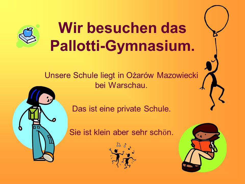 Wir besuchen das Pallotti-Gymnasium.