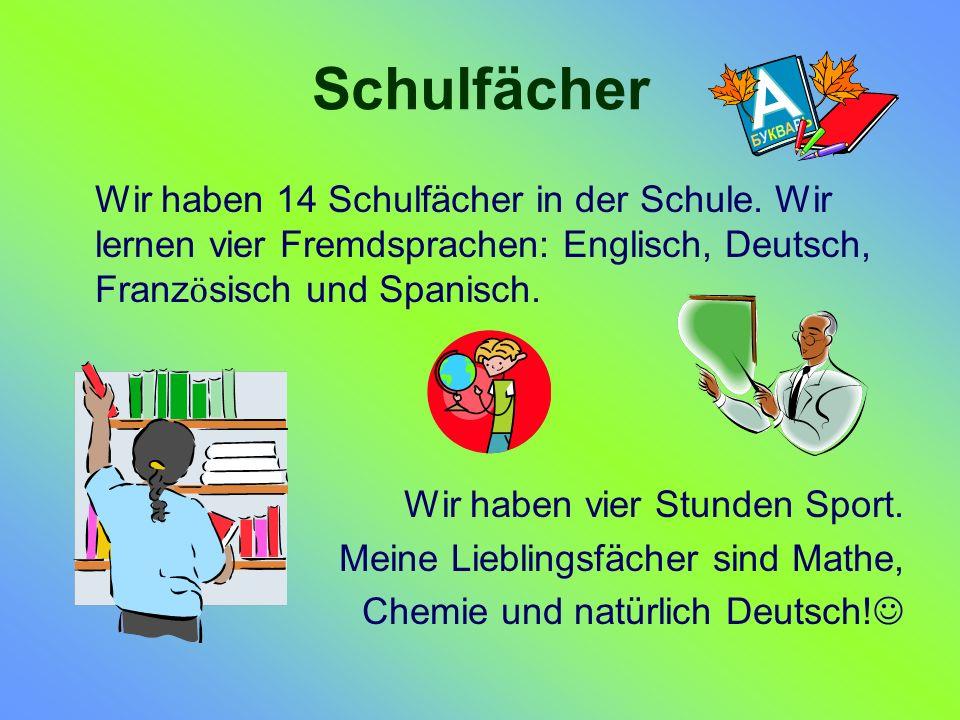 Schulfächer Wir haben 14 Schulfächer in der Schule. Wir lernen vier Fremdsprachen: Englisch, Deutsch, Franzӧsisch und Spanisch.