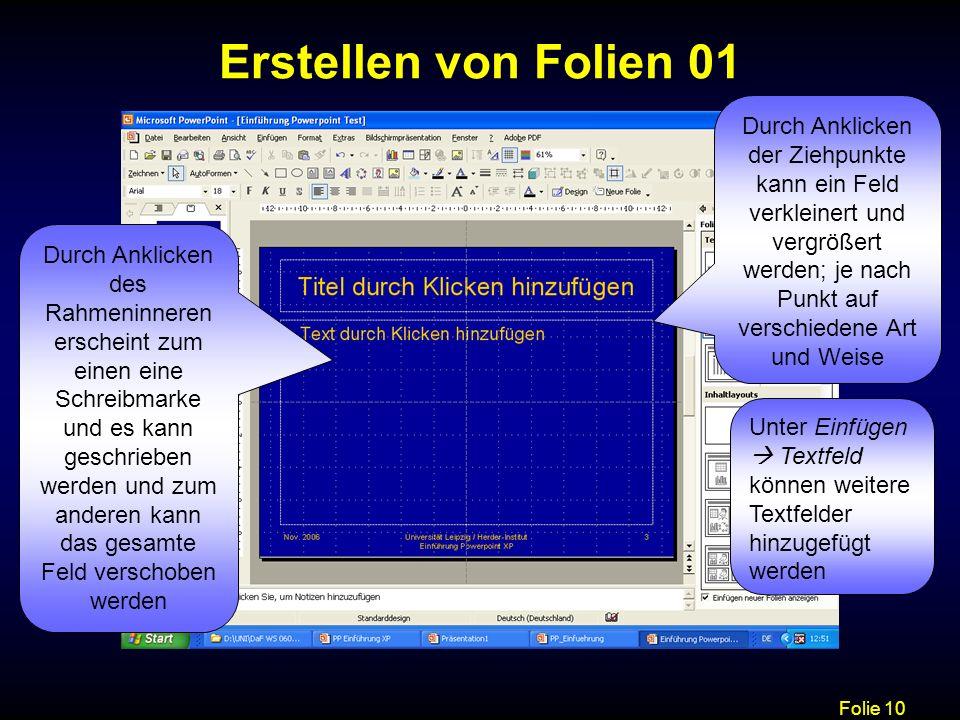 Erstellen von Folien 01 Durch Anklicken der Ziehpunkte kann ein Feld verkleinert und vergrößert werden; je nach Punkt auf verschiedene Art und Weise.