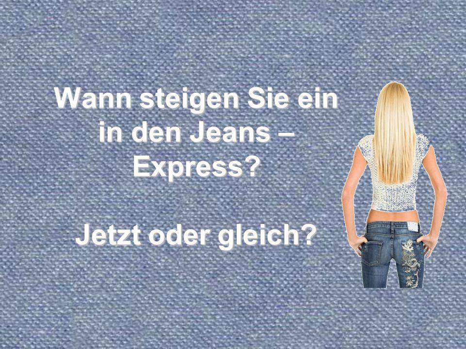 Wann steigen Sie ein in den Jeans – Express Jetzt oder gleich