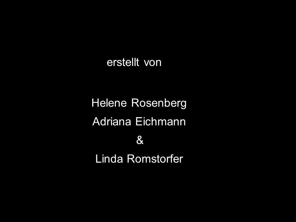 erstellt von Helene Rosenberg Adriana Eichmann & Linda Romstorfer