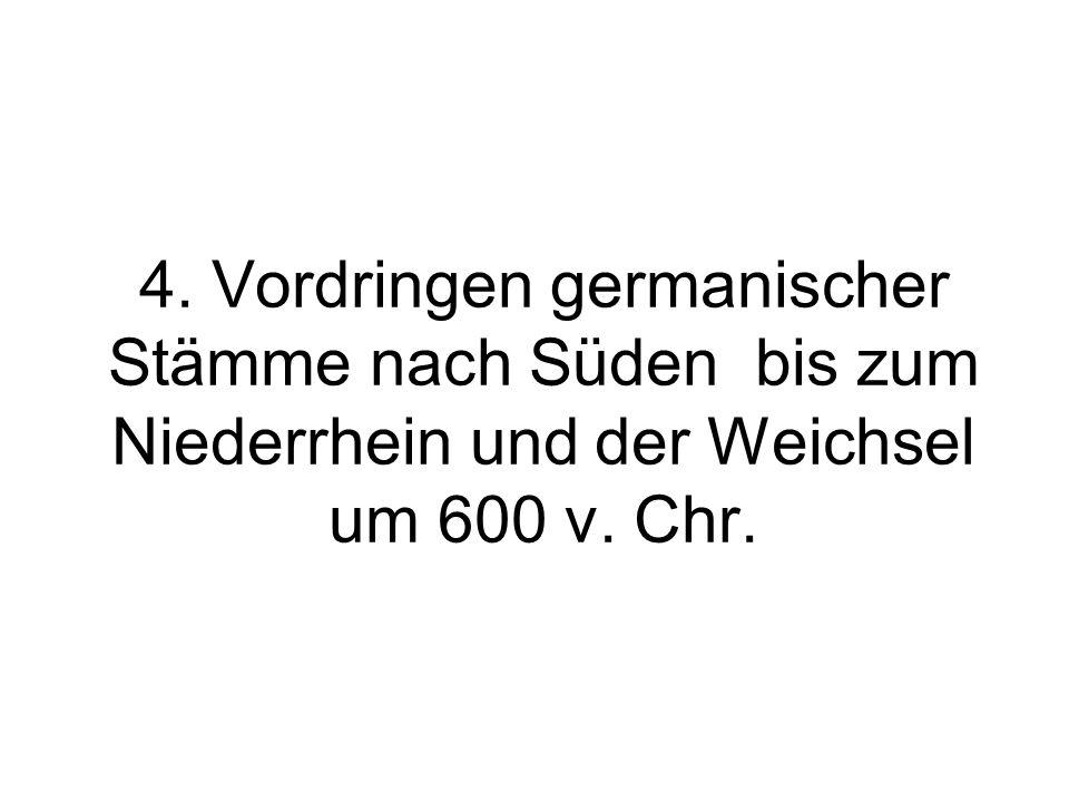 4. Vordringen germanischer Stämme nach Süden bis zum Niederrhein und der Weichsel um 600 v. Chr.