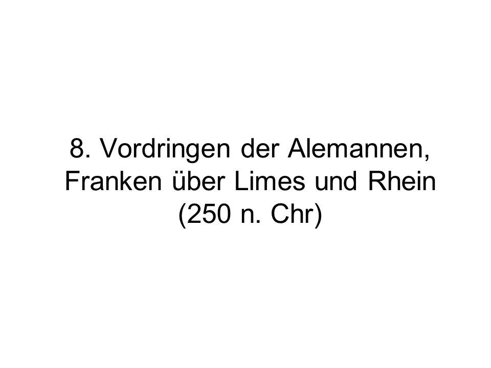 8. Vordringen der Alemannen, Franken über Limes und Rhein (250 n. Chr)