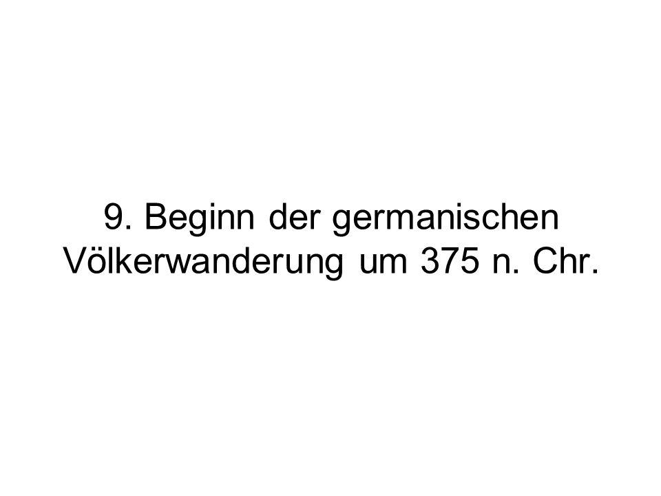 9. Beginn der germanischen Völkerwanderung um 375 n. Chr.