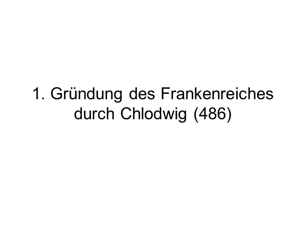1. Gründung des Frankenreiches durch Chlodwig (486)