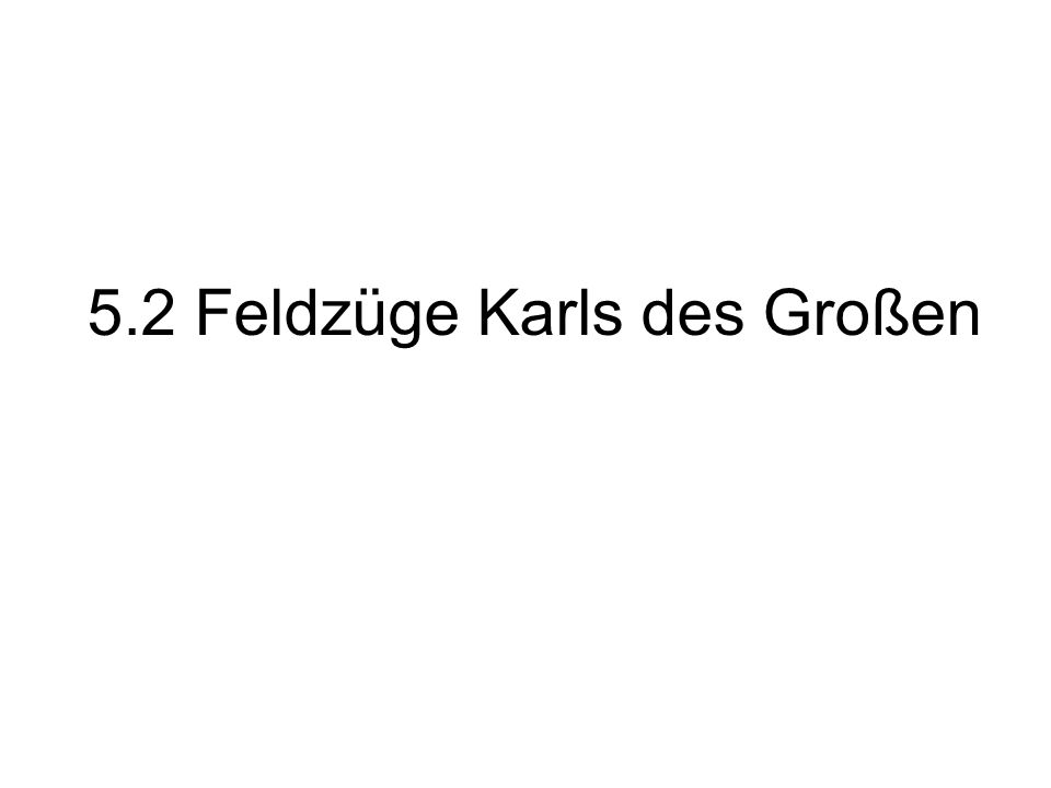 5.2 Feldzüge Karls des Großen