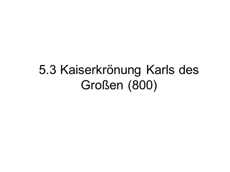 5.3 Kaiserkrönung Karls des Großen (800)