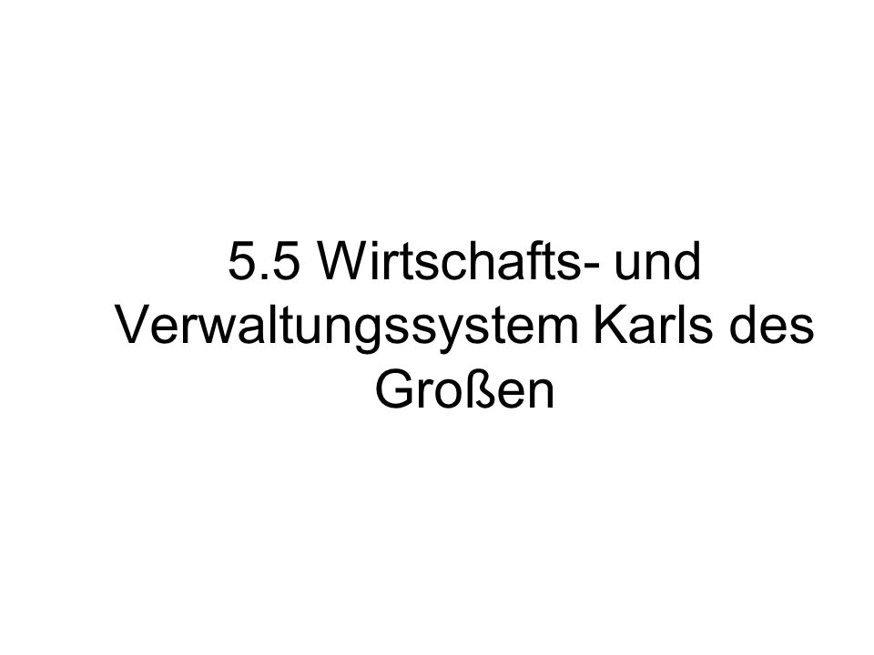 5.5 Wirtschafts- und Verwaltungssystem Karls des Großen