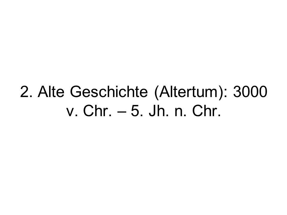 2. Alte Geschichte (Altertum): 3000 v. Chr. – 5. Jh. n. Chr.