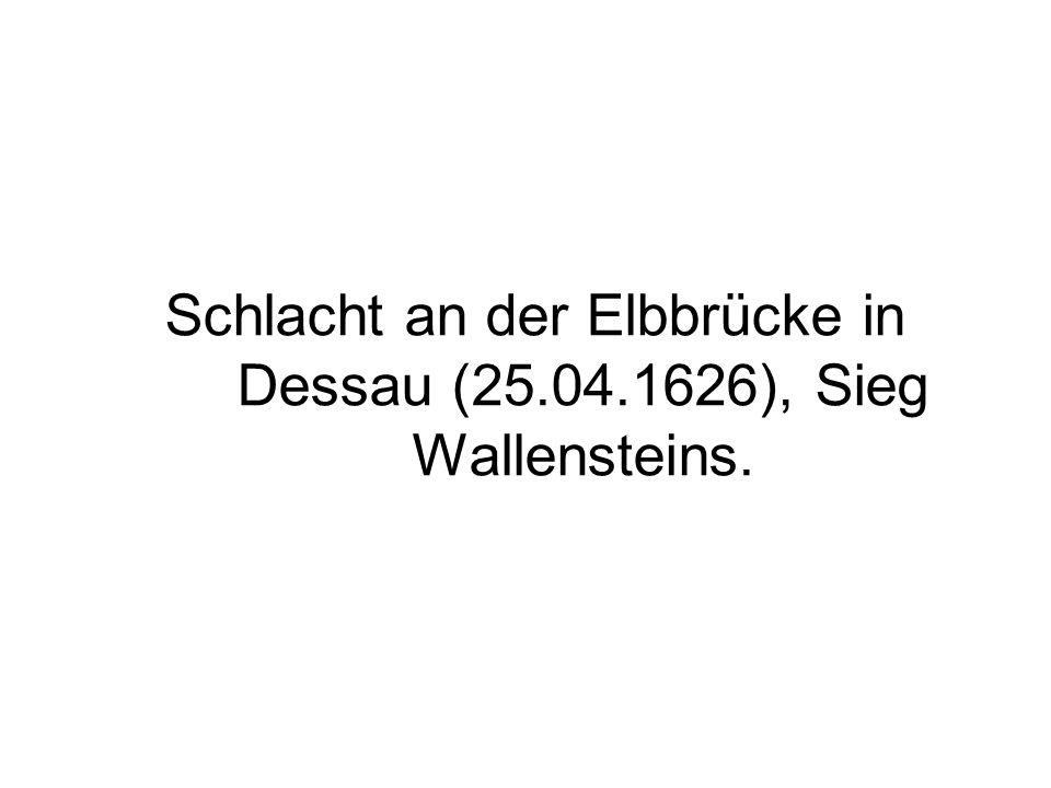 Schlacht an der Elbbrücke in Dessau (25.04.1626), Sieg Wallensteins.