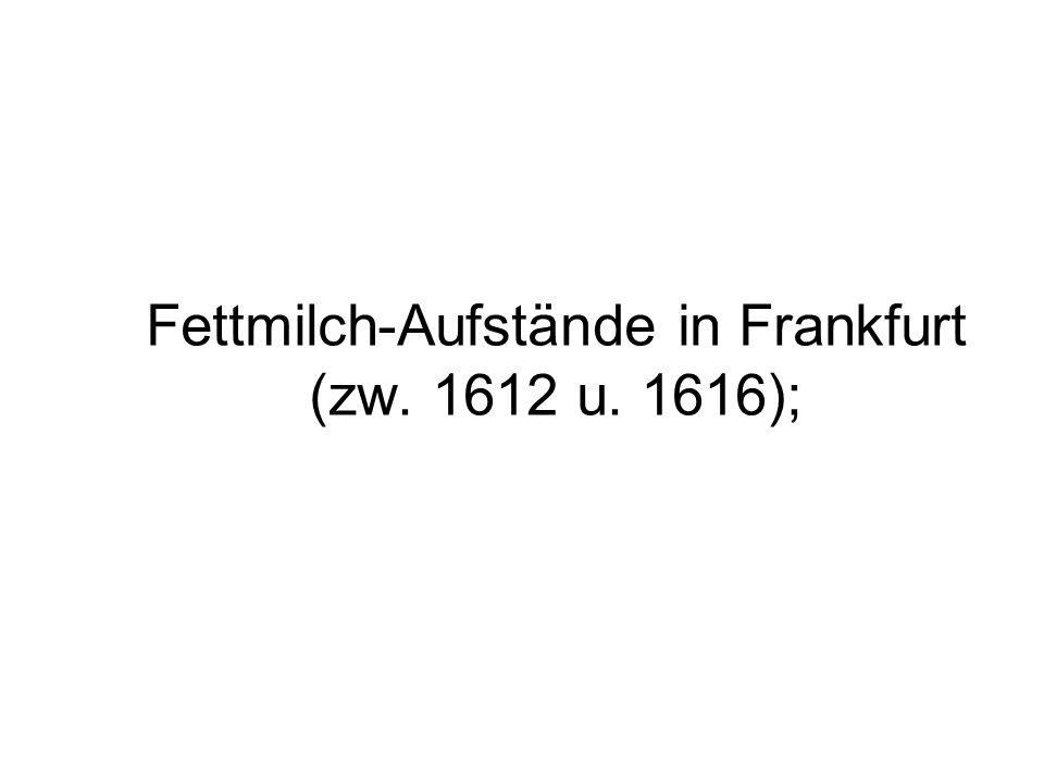 Fettmilch-Aufstände in Frankfurt (zw. 1612 u. 1616);