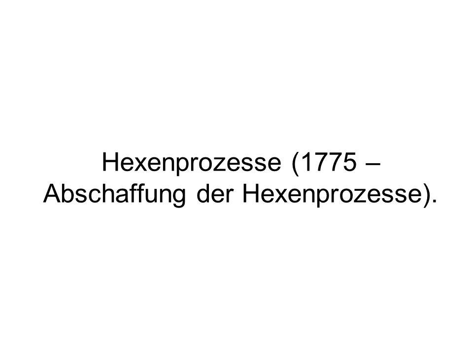 Hexenprozesse (1775 – Abschaffung der Hexenprozesse).