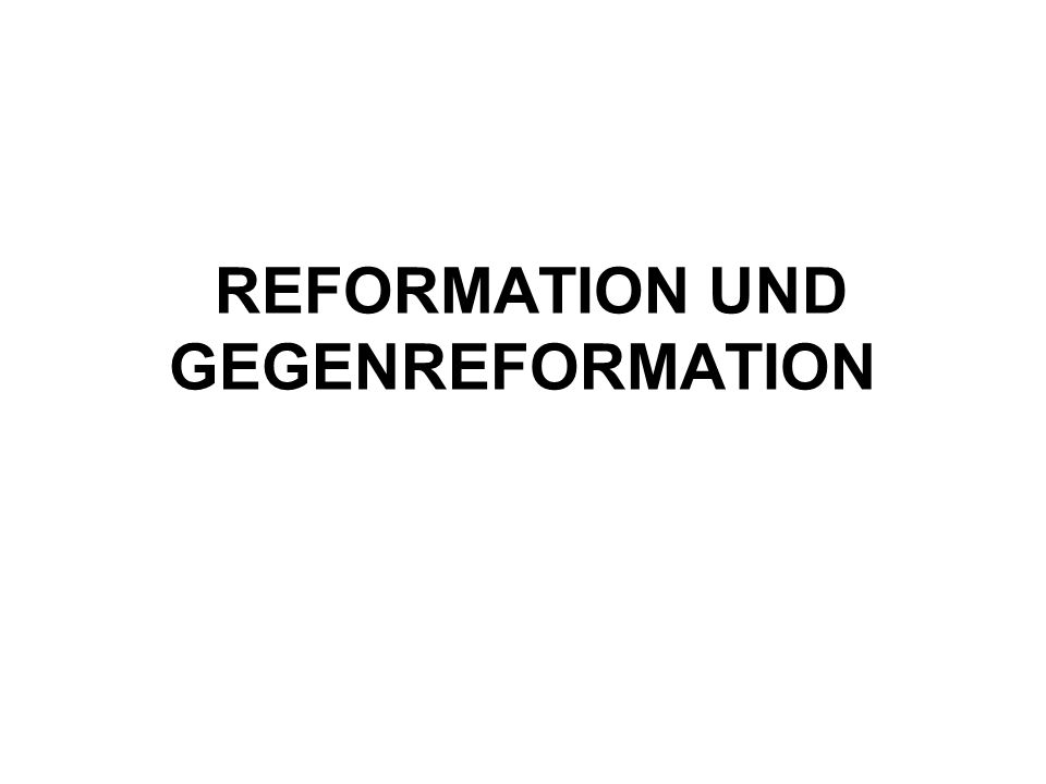 REFORMATION UND GEGENREFORMATION