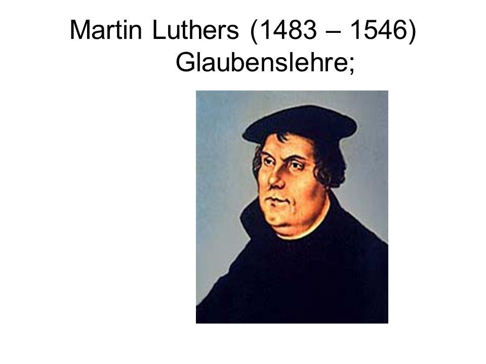 Martin Luthers (1483 – 1546) Glaubenslehre;