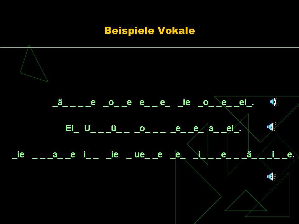 Beispiele Vokale _ä_ _ _ _e _o_ _e e_ _ e_ _ie _o_ _e_ _ei_.