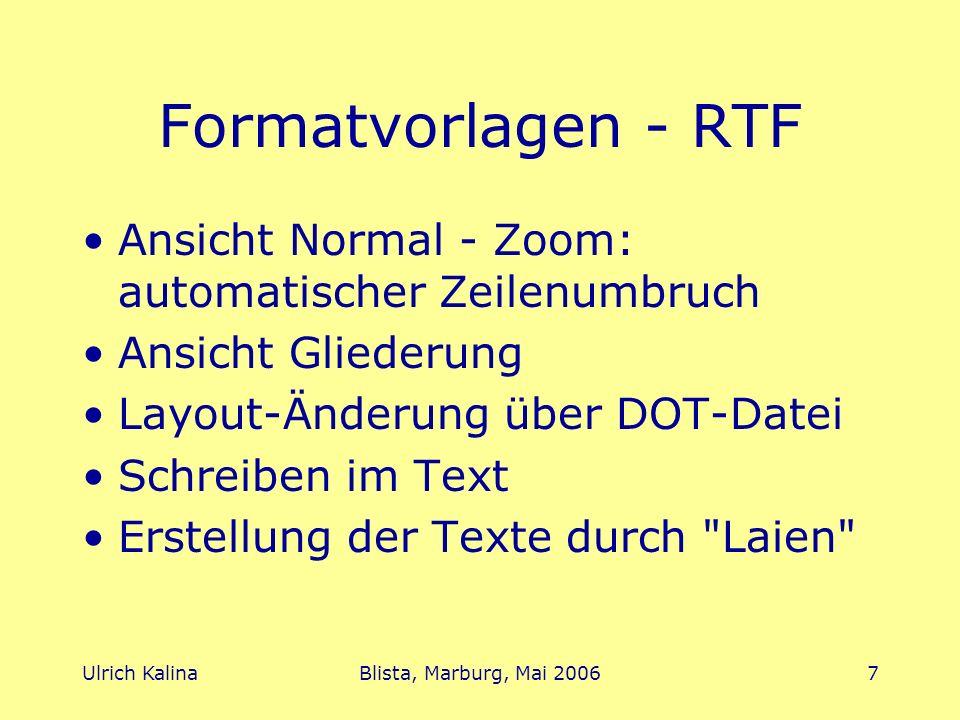 Formatvorlagen - RTF Ansicht Normal - Zoom: automatischer Zeilenumbruch. Ansicht Gliederung. Layout-Änderung über DOT-Datei.