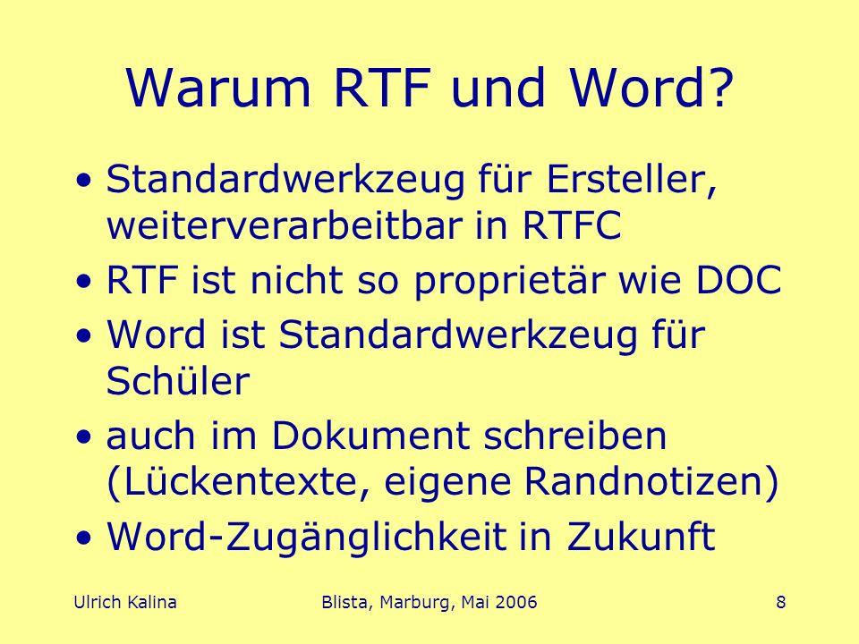 Warum RTF und Word Standardwerkzeug für Ersteller, weiterverarbeitbar in RTFC. RTF ist nicht so proprietär wie DOC.