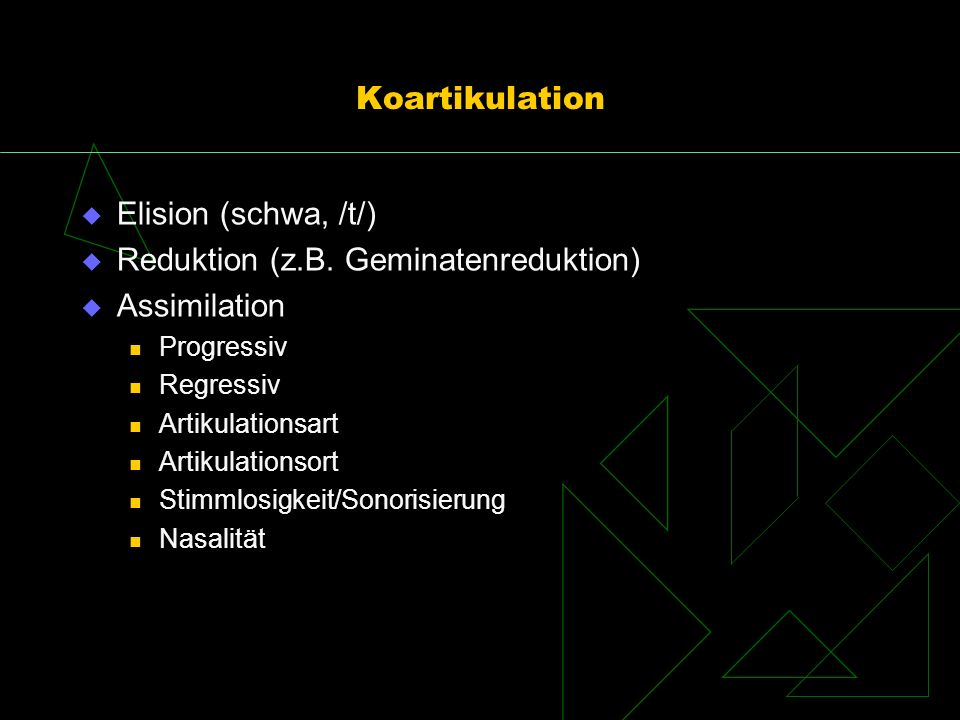 Reduktion (z.B. Geminatenreduktion) Assimilation