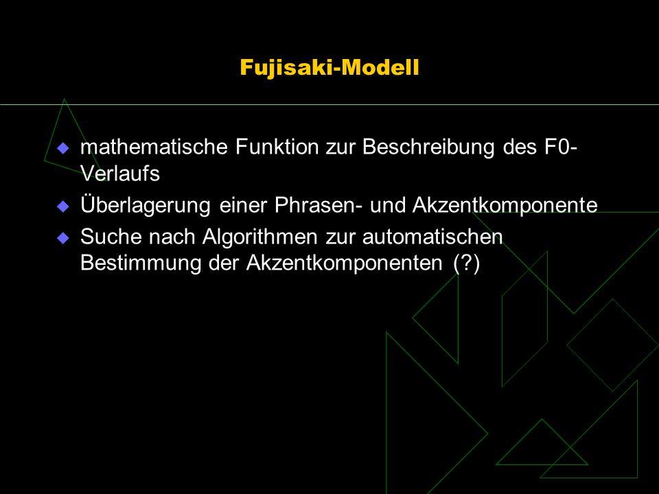 Fujisaki-Modell mathematische Funktion zur Beschreibung des F0-Verlaufs. Überlagerung einer Phrasen- und Akzentkomponente.