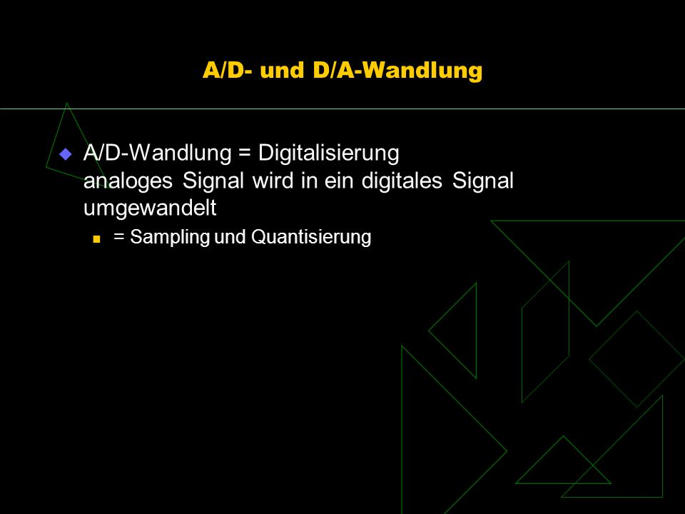 A/D- und D/A-Wandlung A/D-Wandlung = Digitalisierung analoges Signal wird in ein digitales Signal umgewandelt.