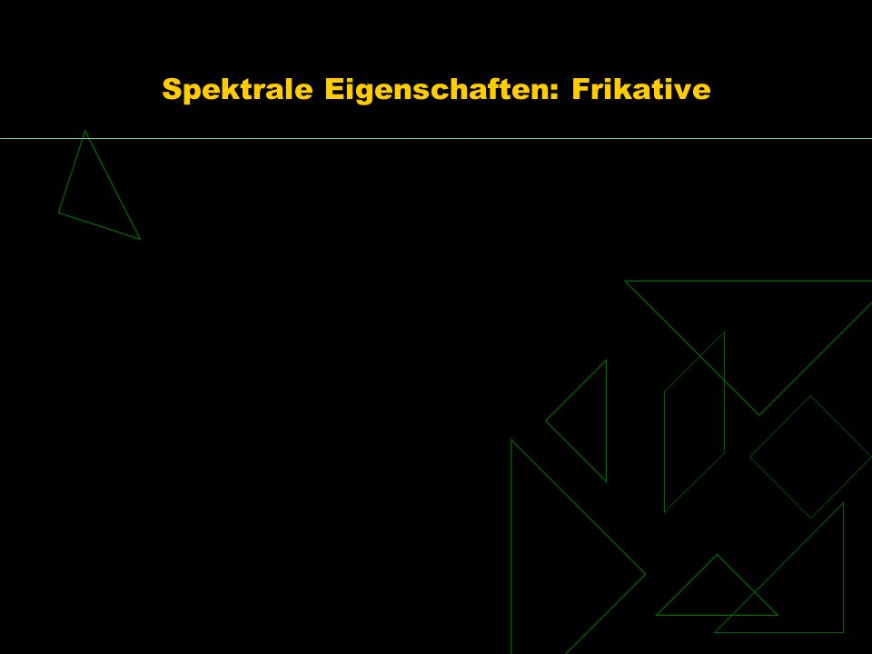 Spektrale Eigenschaften: Frikative