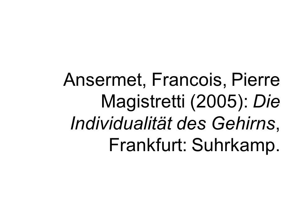 Ansermet, Francois, Pierre Magistretti (2005): Die Individualität des Gehirns, Frankfurt: Suhrkamp.