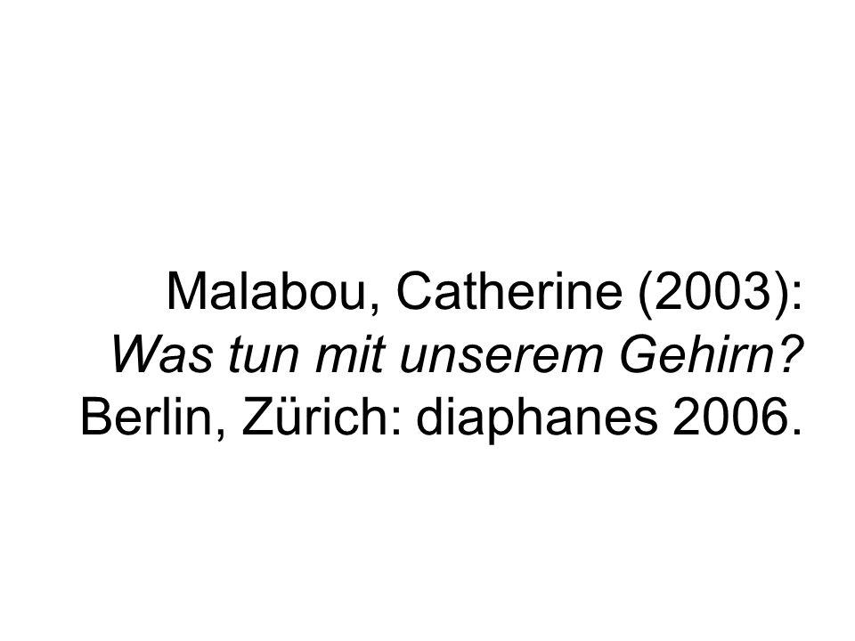 Malabou, Catherine (2003): Was tun mit unserem Gehirn